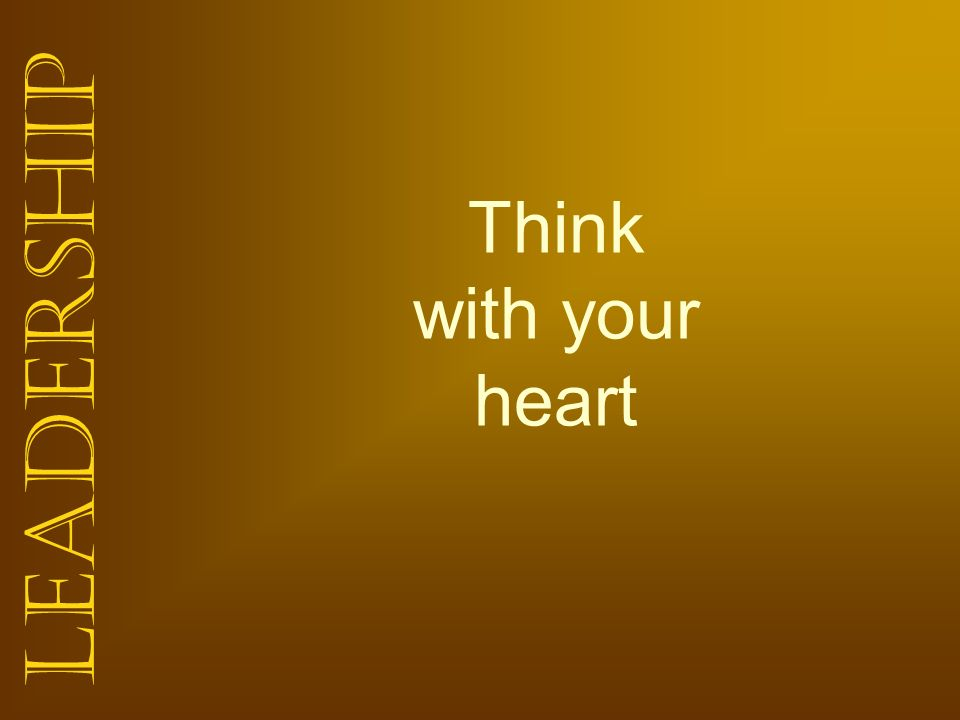 Leadership Think with your heart
