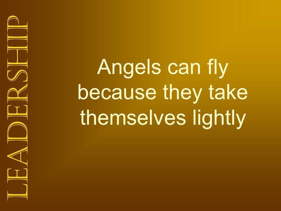 Leadership Angels can fly because they take themselves lightly