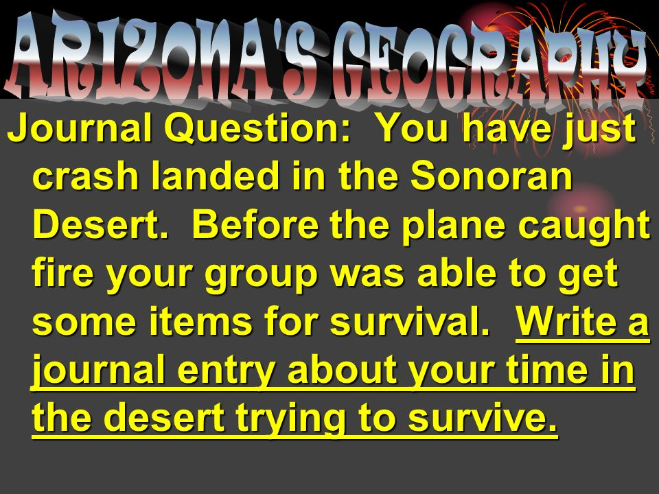 Journal Question: You have just crash landed in the Sonoran Desert.
