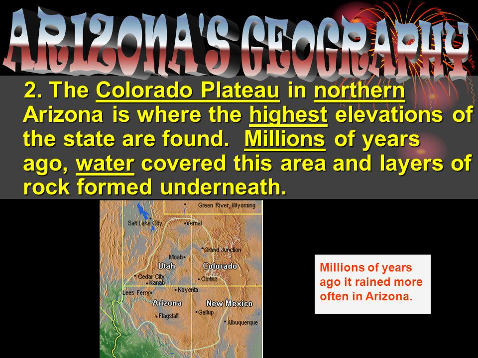 2. The Colorado Plateau in northern Arizona is where the highest elevations of the state are found.