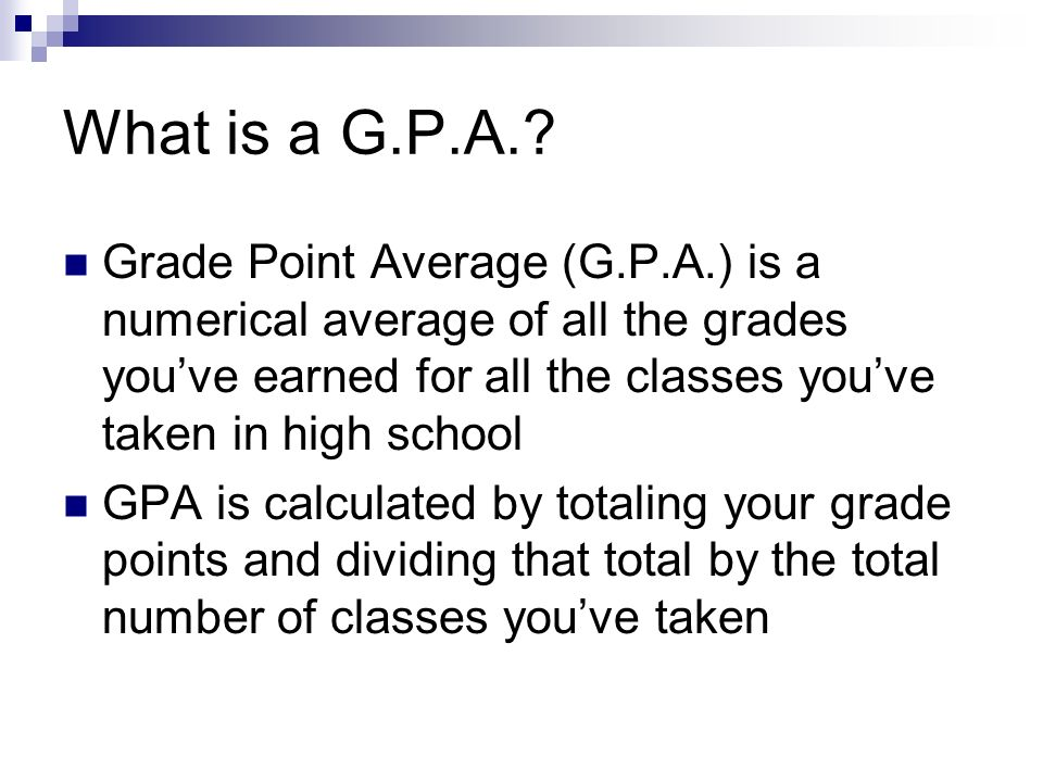 Calculating your GPA Total number of classes taken Total number of grade points earned in all your classes