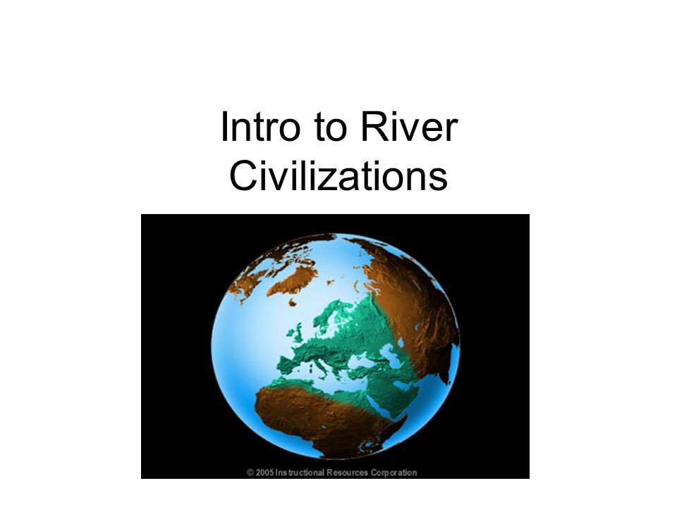 Intro to River Civilizations