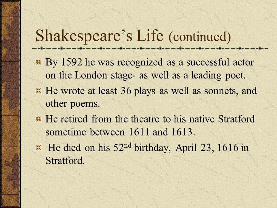 Shakespeares Life (continued) By 1592 he was recognized as a successful actor on the London stage- as well as a leading poet.