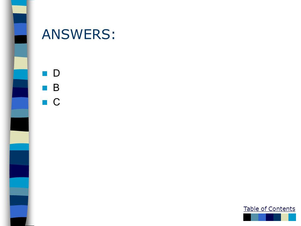 Table of Contents ANSWERS: D B C