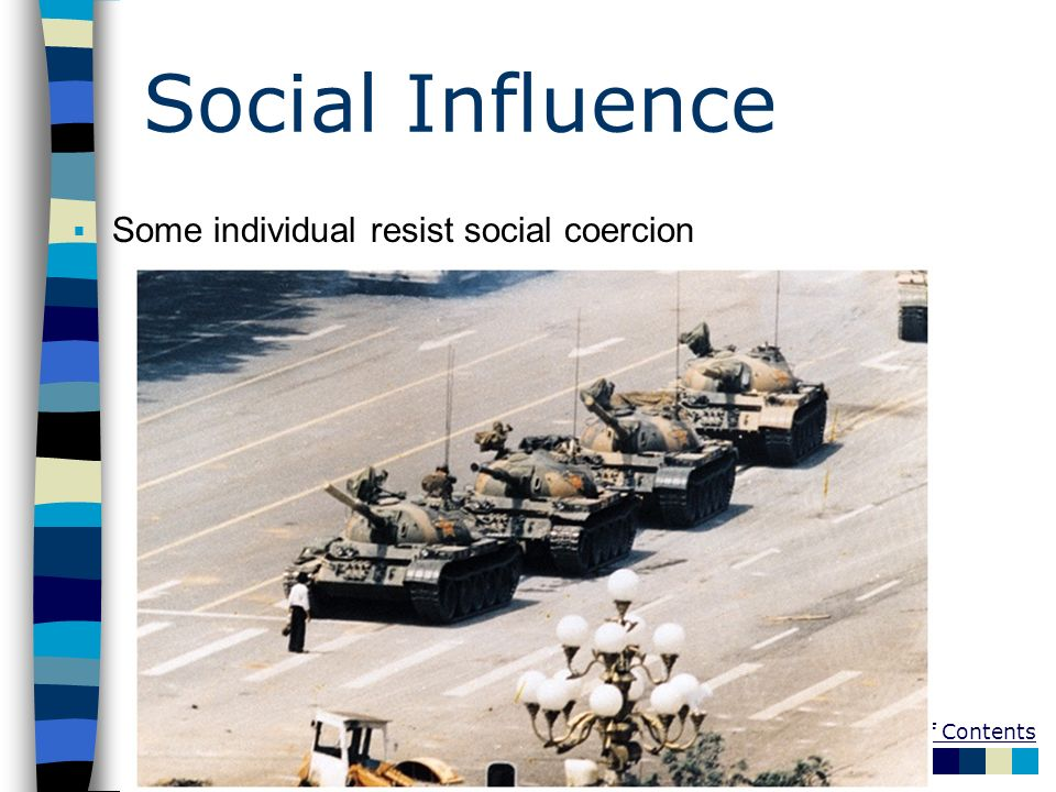 Table of Contents Social Influence Some individual resist social coercion