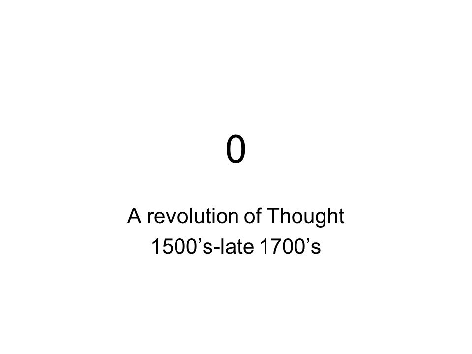 0 A revolution of Thought 1500s-late 1700s