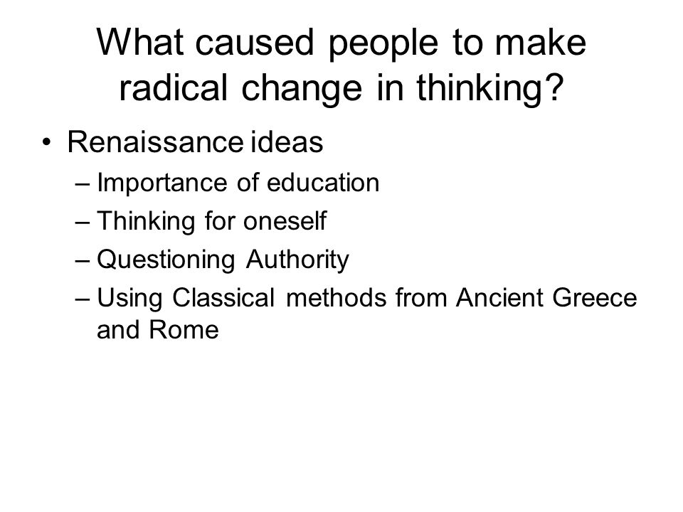 What caused people to make radical change in thinking.