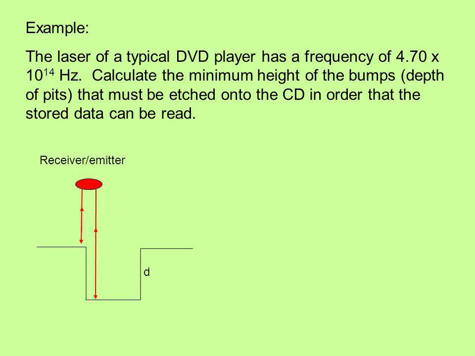 Example: The laser of a typical DVD player has a frequency of 4.70 x 10 14 Hz.