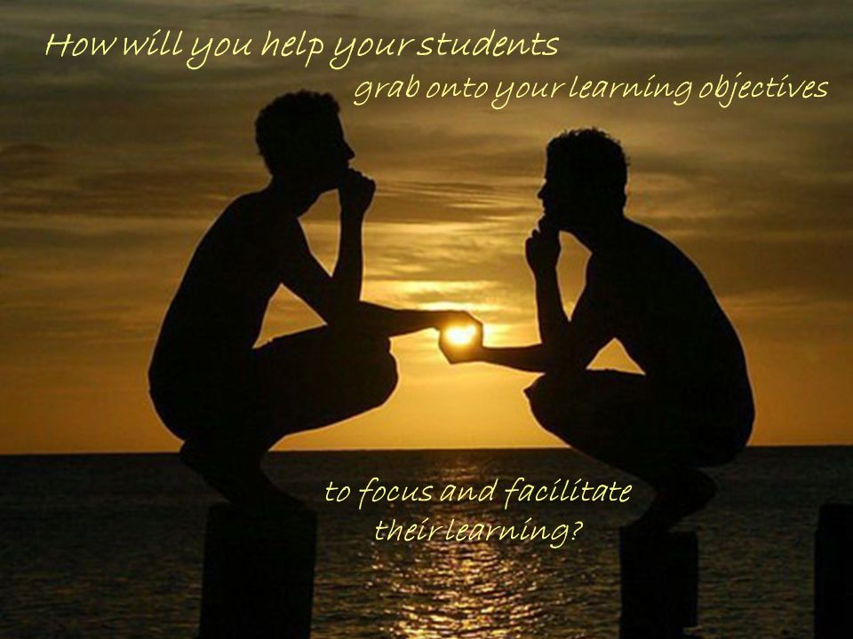 How will you help your students to focus and facilitate their learning.