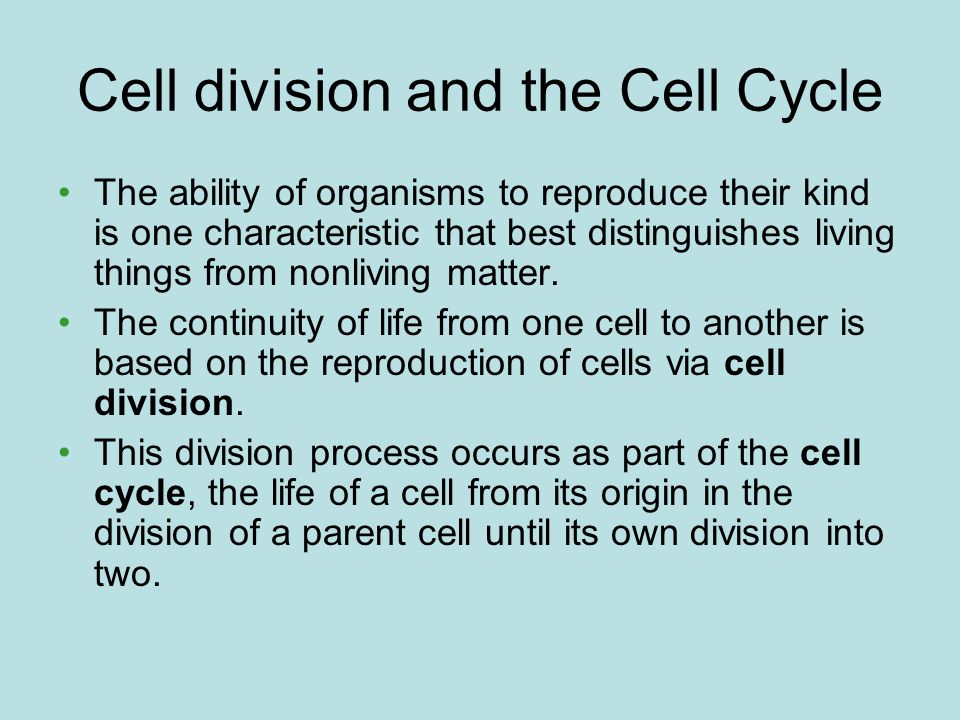 Cell division and the Cell Cycle The ability of organisms to reproduce their kind is one characteristic that best distinguishes living things from non