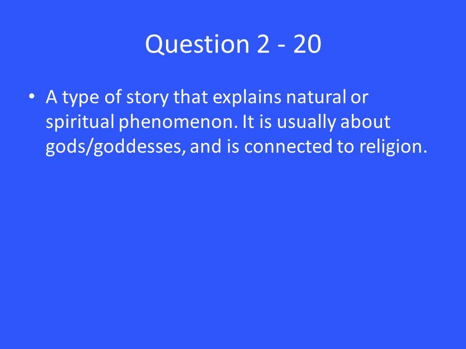 Question A type of story that explains natural or spiritual phenomenon.