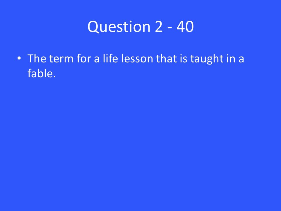 Question The term for a life lesson that is taught in a fable.