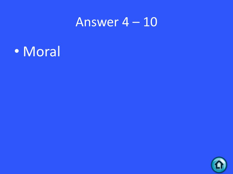 Answer 4 – 10 Moral