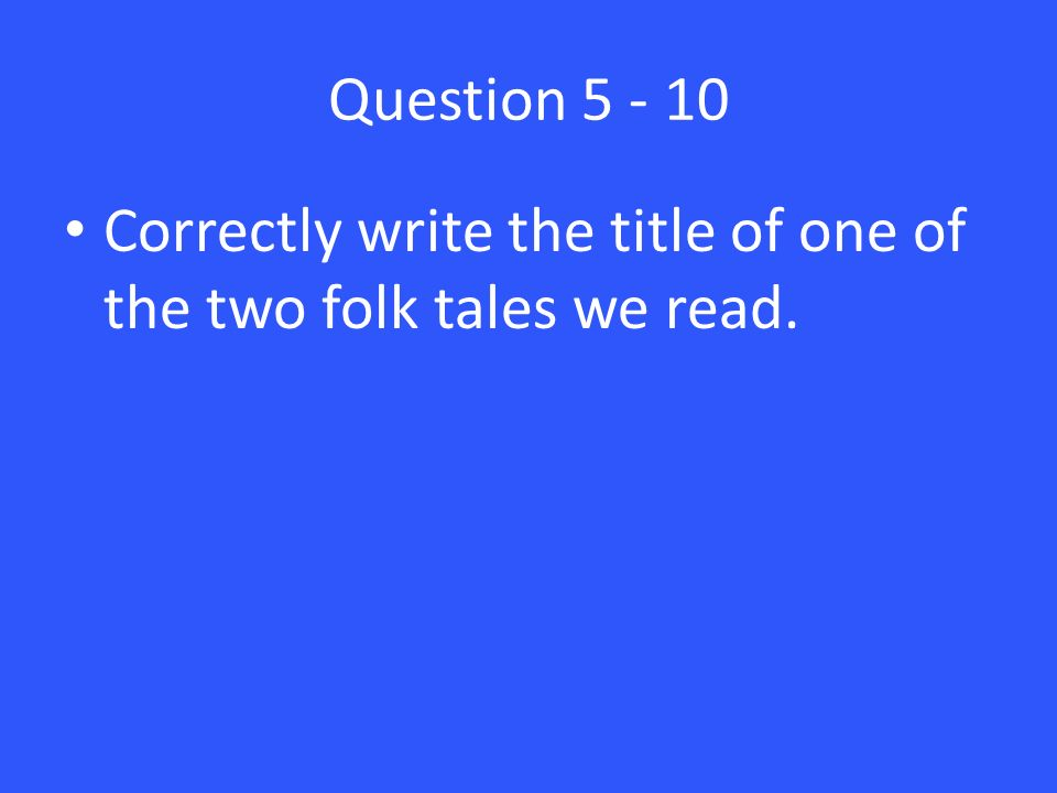 Question Correctly write the title of one of the two folk tales we read.