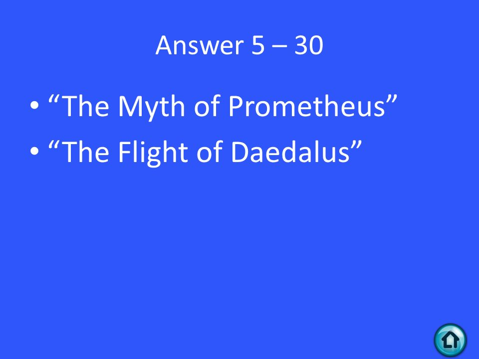 Answer 5 – 30 The Myth of Prometheus The Flight of Daedalus