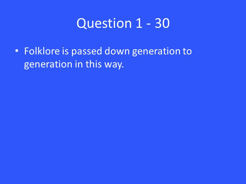 Question Folklore is passed down generation to generation in this way.