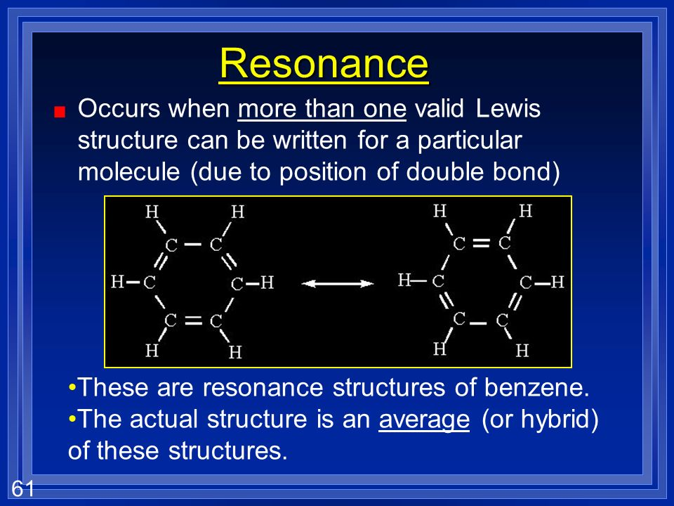 60 Resonance in Ozone Neither structure is correct, it is actually a hybrid of the two. To show it, draw all varieties possible, and join them with a