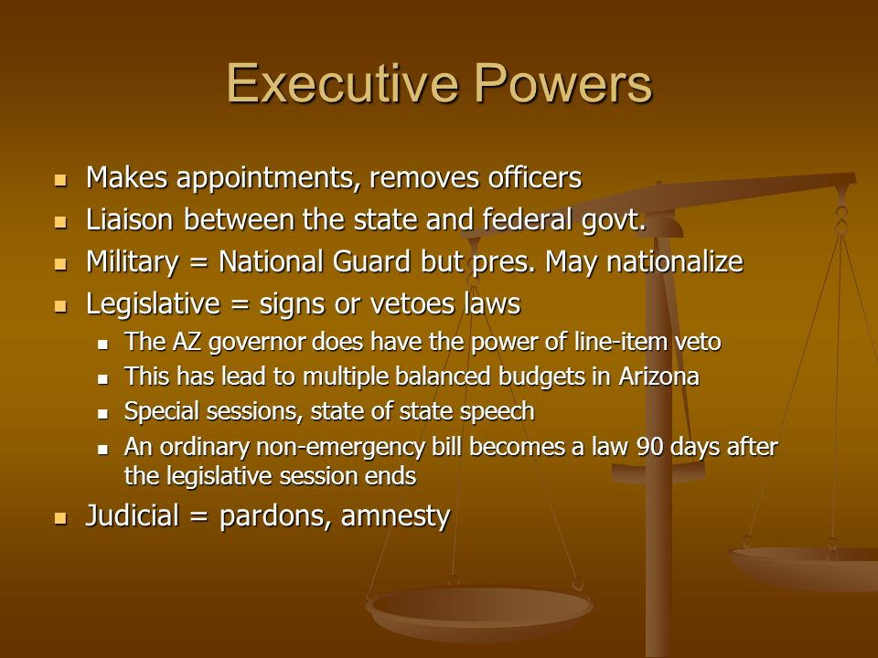 Executive Powers Makes appointments, removes officers Makes appointments, removes officers Liaison between the state and federal govt.