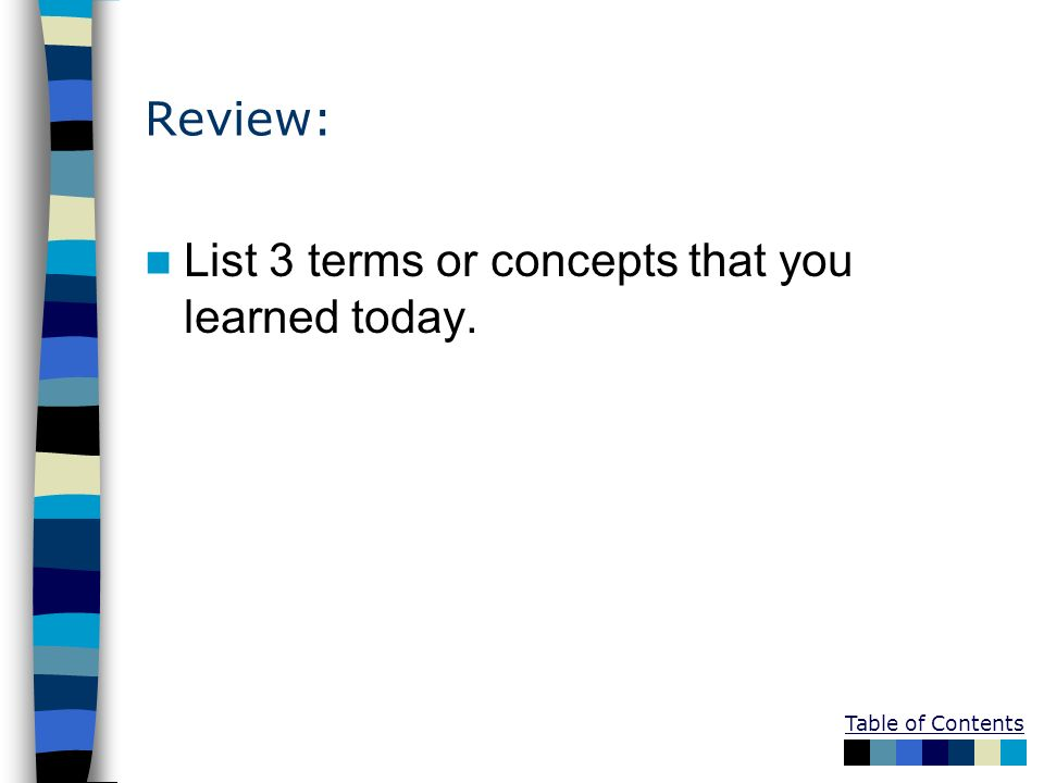 Review: List 3 terms or concepts that you learned today.
