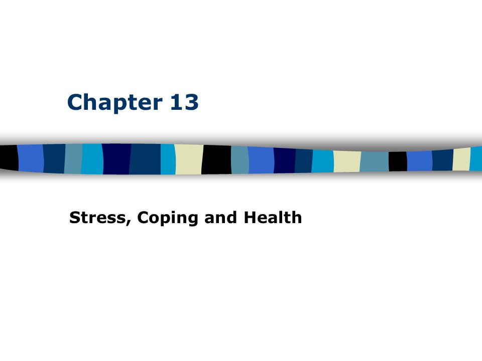 Chapter 13 Stress, Coping and Health