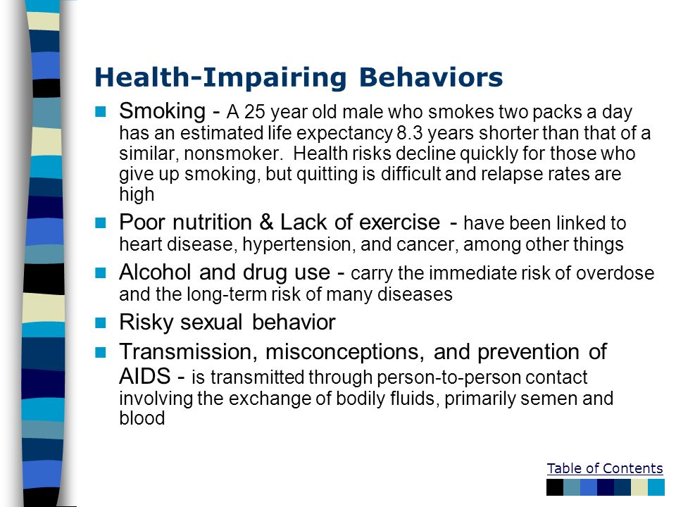 Health-Impairing Behaviors Smoking - A 25 year old male who smokes two packs a day has an estimated life expectancy 8.3 years shorter than that of a s