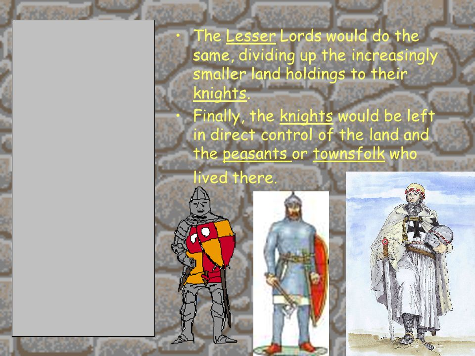2/11/201428 The Lesser Lords would do the same, dividing up the increasingly smaller land holdings to their knights.
