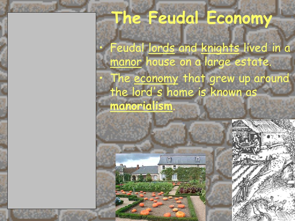 2/11/201430 The Feudal Economy Feudal lords and knights lived in a manor house on a large estate.