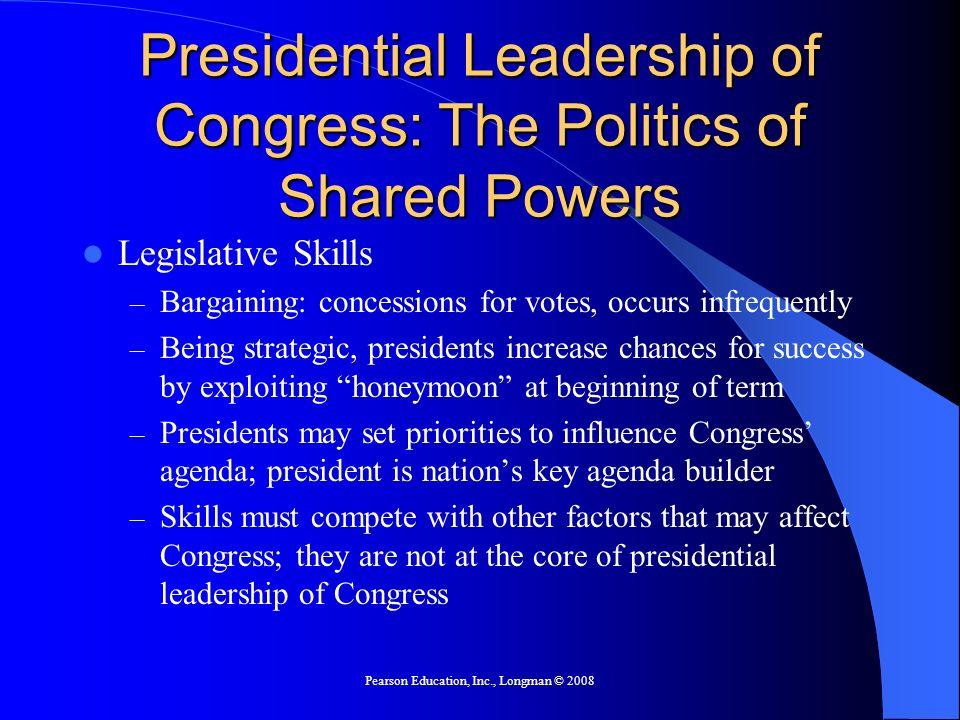 Pearson Education, Inc., Longman © 2008 Presidential Leadership of Congress: The Politics of Shared Powers Legislative Skills – Bargaining: concession