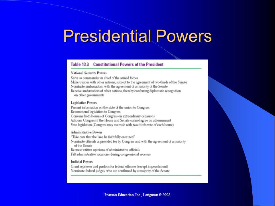 Pearson Education, Inc., Longman © 2008 Presidential Powers