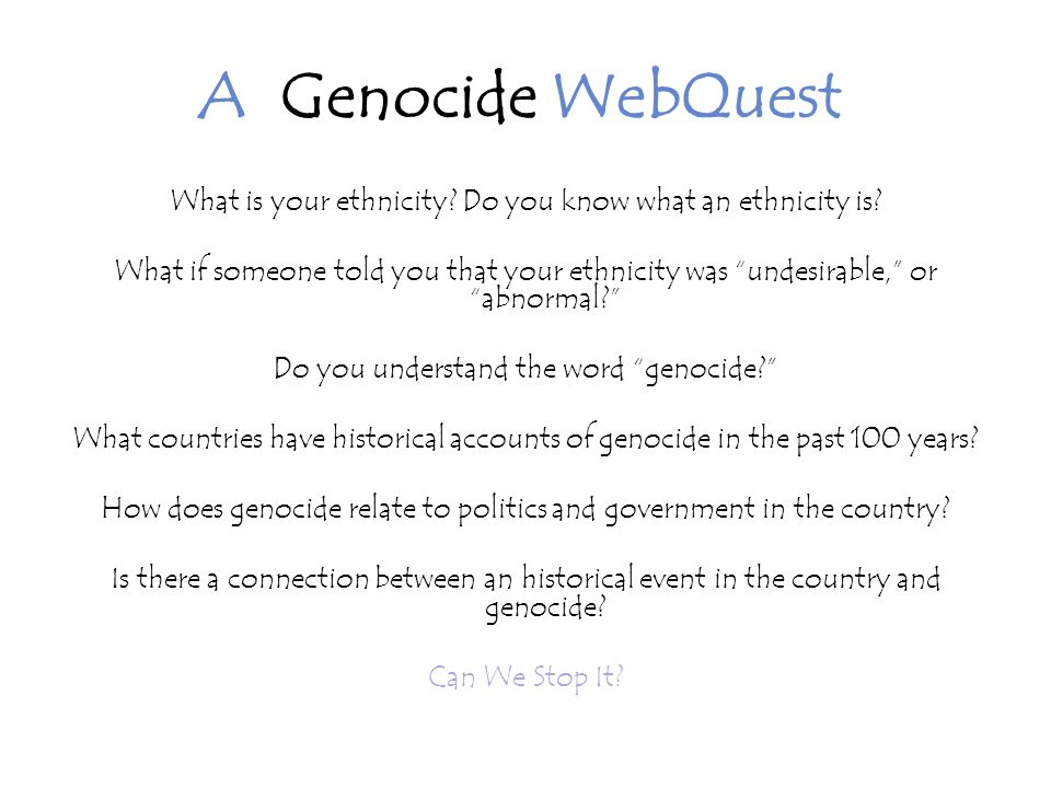 A Genocide WebQuest What is your ethnicity. Do you know what an ethnicity is.