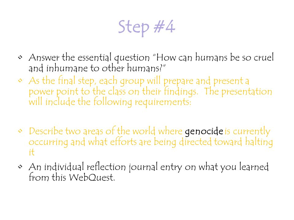 Step #4 Answer the essential question How can humans be so cruel and inhumane to other humans.