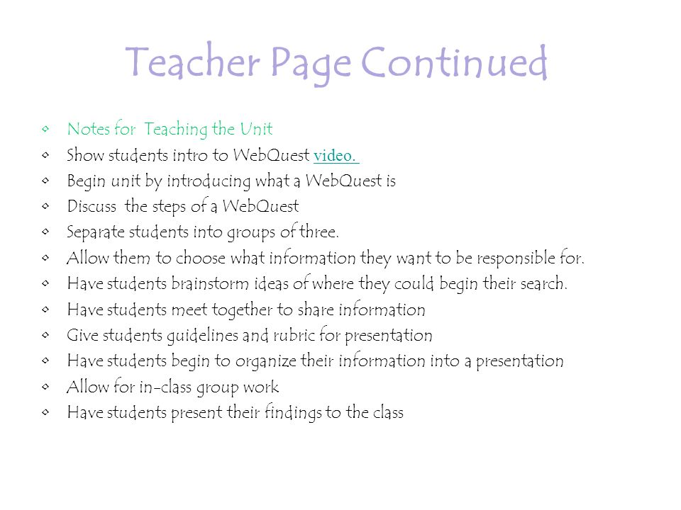 Teacher Page Continued Notes for Teaching the Unit Show students intro to WebQuest video.