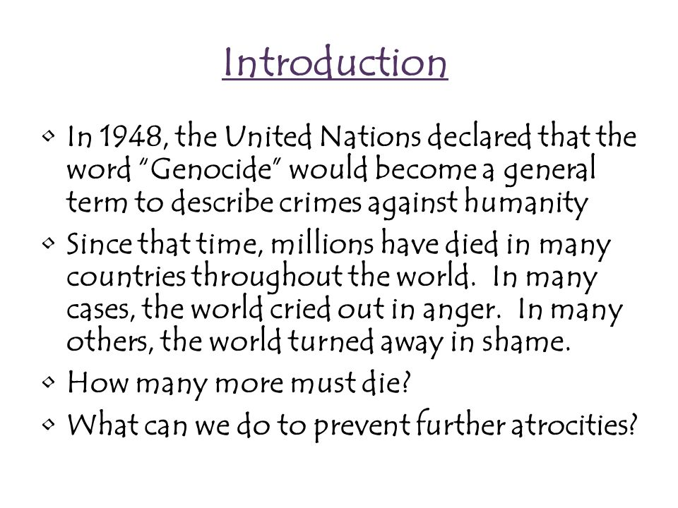 Resources for Member # 2 Member # 2 will have the task of researching information about the nature of genocide, why it occurs and a historical overview of a selected genocide utilizing the following resources: –Genocide in the 20 th Century- The History Place - This website has a Link to the UN Genocide convention and explanations of genocide occurrences in all countriesGenocide in the 20 th Century- The History Place –Peace Pledge Union Information - This website is a great resource for all countries.