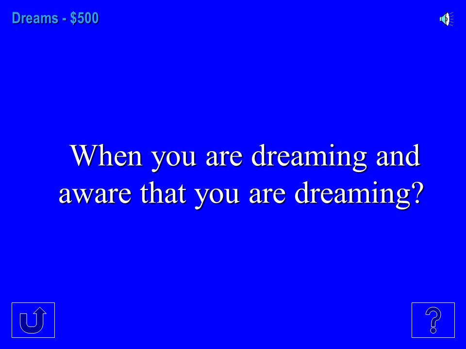 Dreams- $400 This is when youre falling asleep and your limb suddenly moves violently waking you up.