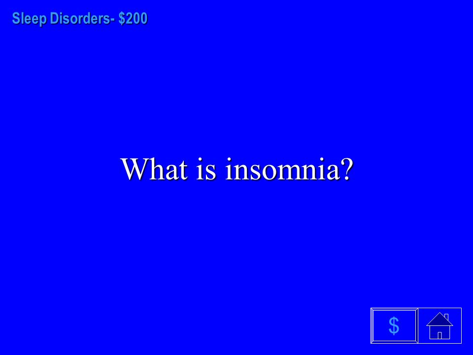 Sleep Disorders- $100 What is sleep apnea? $