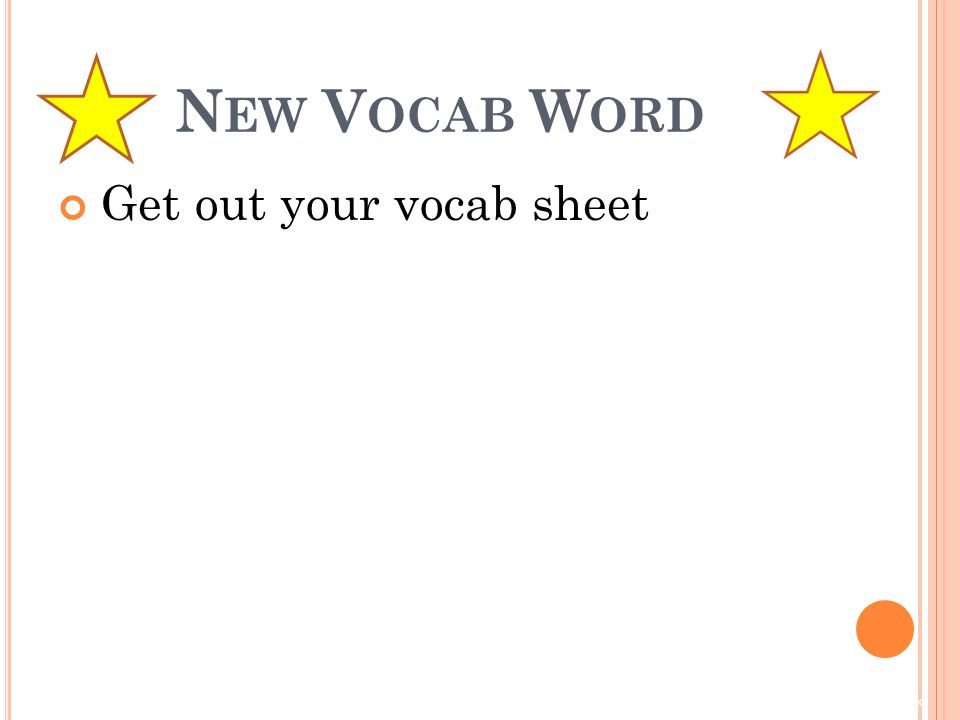 © 2011 McGraw-Hill Higher Education. All rights reserved N EW V OCAB W ORD Get out your vocab sheet