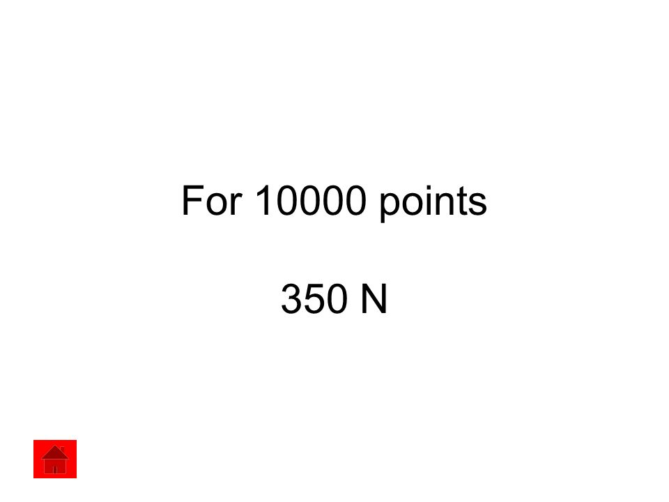 For 10000 points 350 N