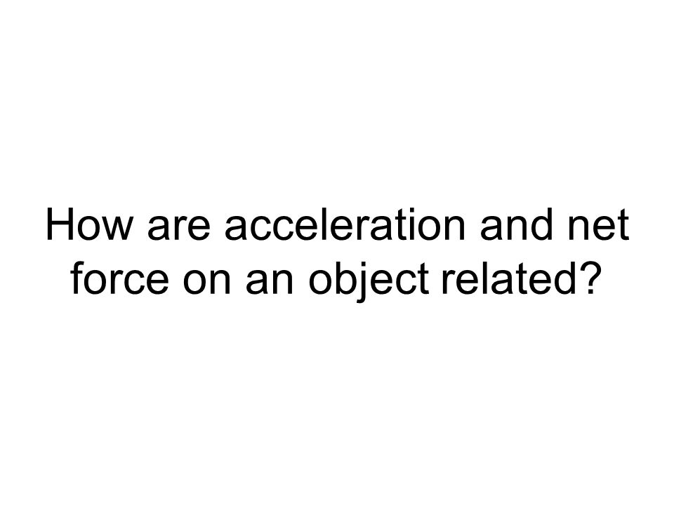 How are acceleration and net force on an object related?