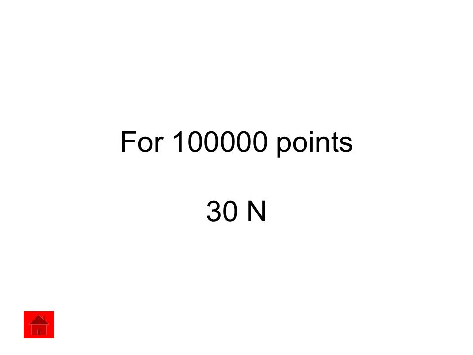 For 100000 points 30 N