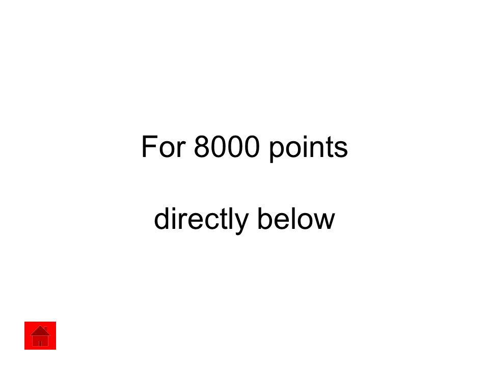 For 8000 points directly below
