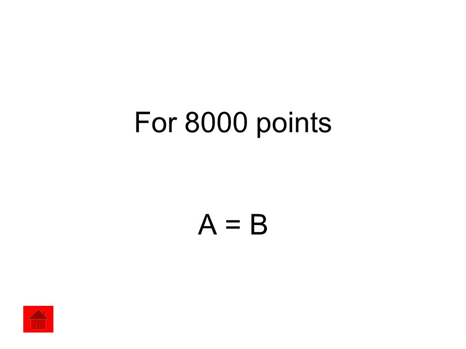 For 8000 points A = B