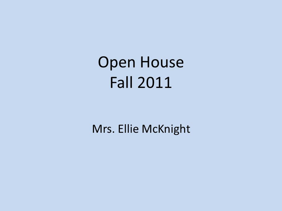 Open House Fall 2011 Mrs. Ellie McKnight