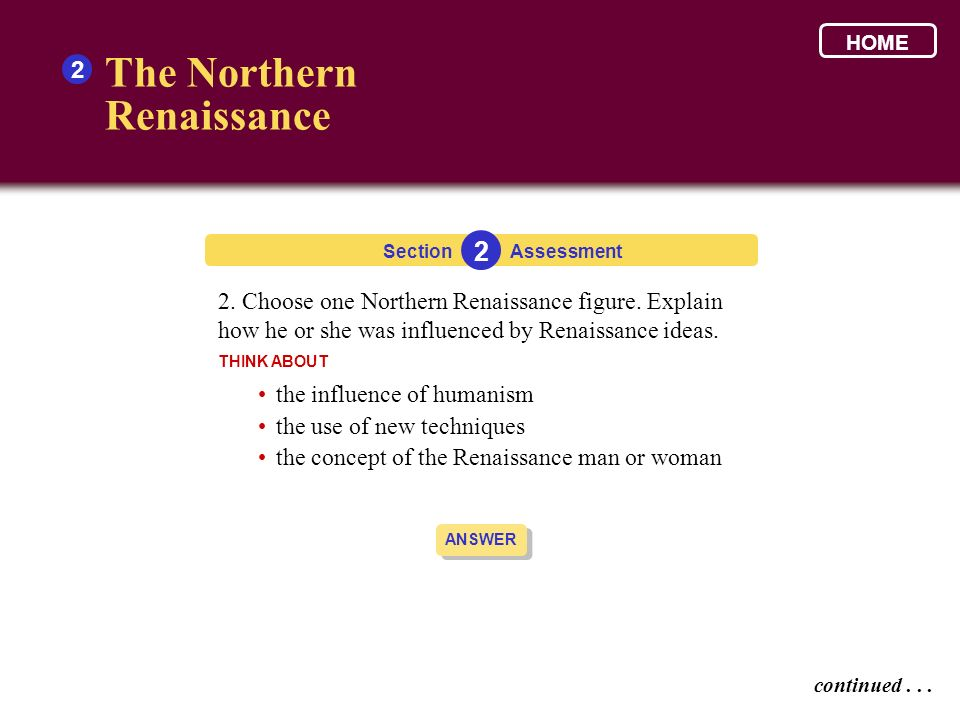 The Northern Renaissance 2 2. Choose one Northern Renaissance figure. Explain how he or she was influenced by Renaissance ideas. THINK ABOUT Section 2