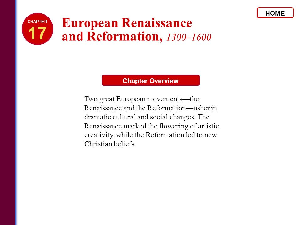 HOME Chapter Overview Two great European movementsthe Renaissance and the Reformationusher in dramatic cultural and social changes. The Renaissance ma