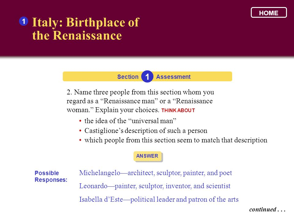 Section Italy: Birthplace of the Renaissance 1 1 Assessment ANSWER Renaissance scholars rejected some teachings of medieval Christianity and looked to classical writers for inspiration.