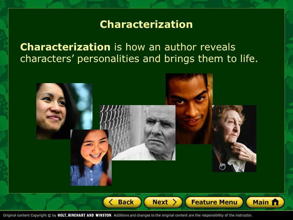 Characterization Characterization is how an author reveals characters personalities and brings them to life.