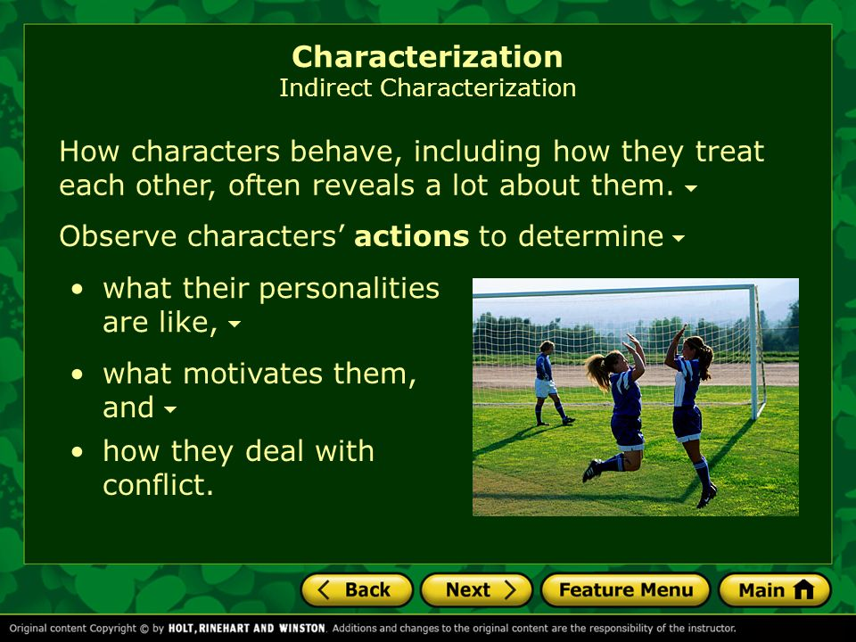 How characters behave, including how they treat each other, often reveals a lot about them. Observe characters actions to determine what their persona