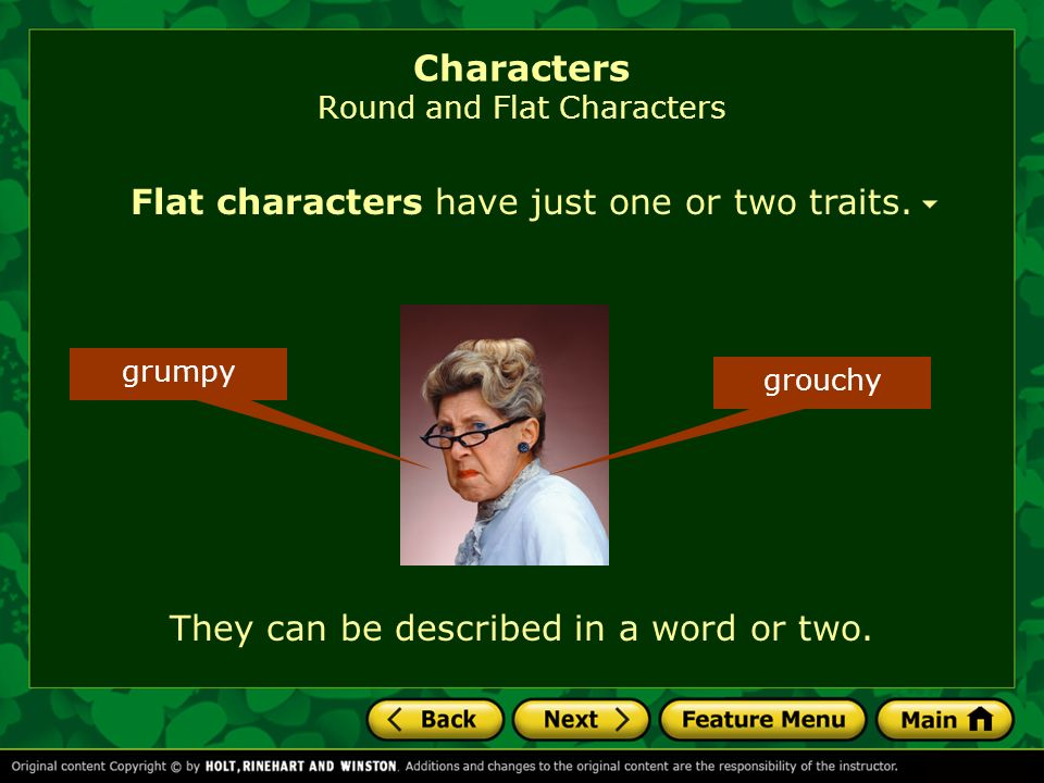 Characters Round and Flat Characters Flat characters have just one or two traits. grumpy grouchy They can be described in a word or two.
