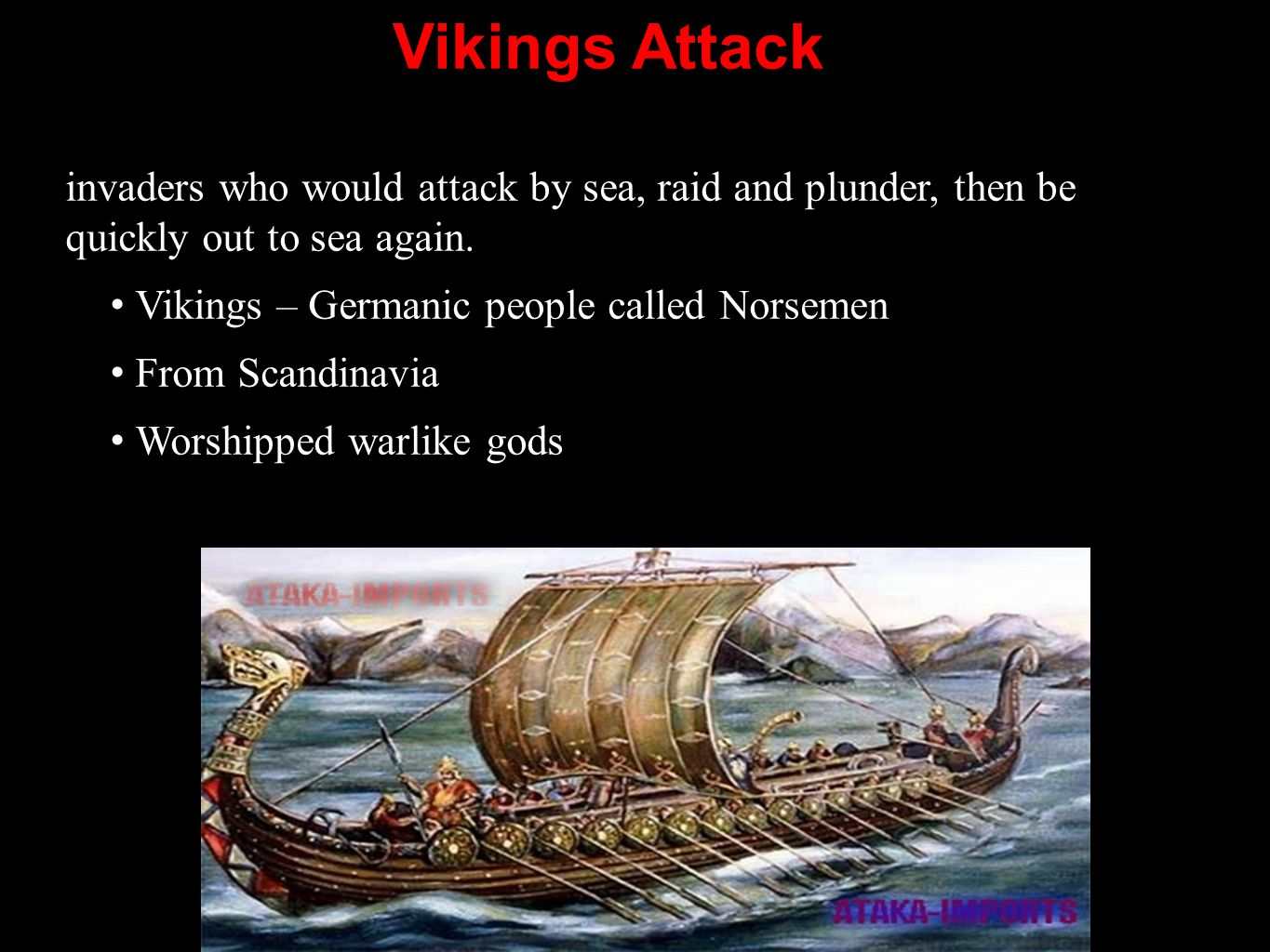 Vikings Attack invaders who would attack by sea, raid and plunder, then be quickly out to sea again. Vikings – Germanic people called Norsemen From Sc