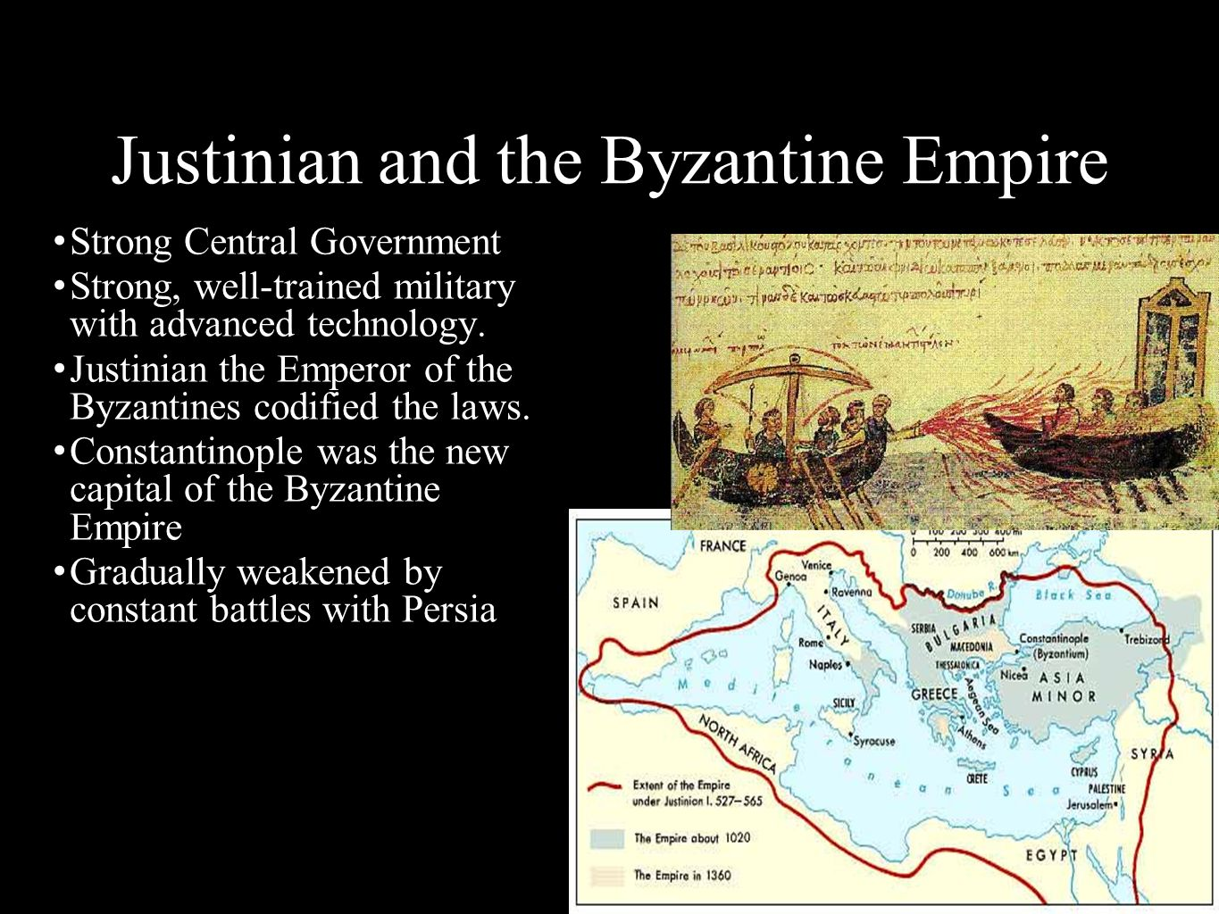 Justinian and the Byzantine Empire Strong Central Government Strong, well-trained military with advanced technology. Justinian the Emperor of the Byza